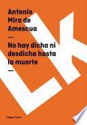 Descargar el libro libro No Hay Dicha Ni Desdicha Hasta La Muerte