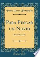 libro Para Pescar Un Novio: Paso De Comedia (classic Reprint)