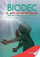 libro Biodec. El Arte De No Enfermar.: Gran Enciclopedia De Salud Emocional.