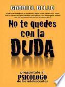 libro No Te Quedes Con La Duda; Preguntale Al Psicologo!