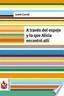 Descargar el libro libro A Través Del Espejo Y Lo Que Alicia Encontró Allí (low Cost). Edición Limitada