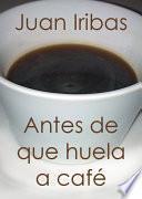 Descargar el libro libro Antes De Que Huela A Café