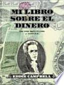 Descargar el libro libro Mi Libro Sobre El Dinero, Esa Cosa Maravillosa Y Horrible