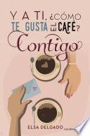 Descargar el libro libro Y A Ti, ¿cómo Te Gusta El Café? Contigo