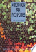 Descargar el libro libro Antropología Para Inconformes