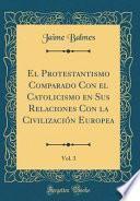 libro El Protestantismo Comparado Con El Catolicismo En Sus Relaciones Con La Civilización Europea, Vol. 3 (classic Reprint)