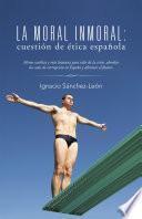 Descargar el libro libro La Moral Inmoral: Cuestión De ética Española