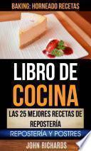 Descargar el libro libro Libro De Cocina: Las 25 Mejores Recetas De Repostería: Repostería Y Postres (baking: Horneado Recetas)