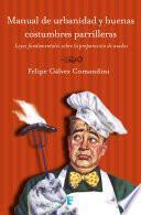 Descargar el libro libro Manual De Urbanidad Y Buenas Costumbres Parrilleras