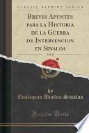 Descargar el libro libro Breves Apuntes Para La Historia De La Guerra De Intervencion En Sinaloa, Vol. 45 (classic Reprint)