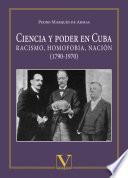 libro Ciencia Y Poder En Cuba. Racismo, Homofobia, Nación (1790 1970)