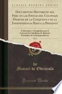 Descargar el libro libro Documentos Historicos Del Peru En Las Epocas Del Coloniaje Despues De La Conquista Y De La Independencia Hasta La Presente, Vol. 1