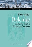 Descargar el libro libro Fue Ayer: Belchite. Un Pueblo Frente A La Cuestión Del Pasado