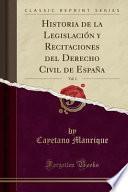 Descargar el libro libro Historia De La Legislación Y Recitaciones Del Derecho Civil De España, Vol. 1 (classic Reprint)
