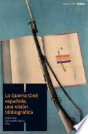 Descargar el libro libro La Guerra Civil Española, Una Visión Bibliográfica