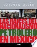 Descargar el libro libro Las Raíces Del Nacionalismo Petrolero En México