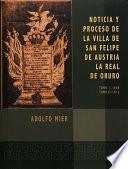 Descargar el libro libro Noticia Y Proceso De La Villa De San Felipe De Austria. La Real De Oruro