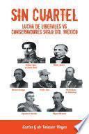 Descargar el libro libro Sin Cuartel Lucha De Liberales Vs Conservadores Siglo Xix, México