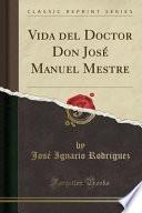 libro Vida Del Doctor Don José Manuel Mestre (classic Reprint)