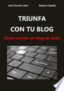 Descargar el libro libro Triunfa Con Tu Blog