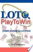libro Loto. Play To Win ¡cómo Ganar La Lotería!
