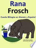 Descargar el libro libro Cuento Bilingüe En Español Y Alemán: Rana   Frosch