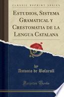 Descargar el libro libro Estudios, Sistema Gramatical Y Crestomatia De La Lengua Catalana (classic Reprint)