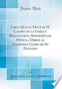 Descargar el libro libro Carta Que El Doctor D. Lazaro De La Garza Y Ballesteros, Arzobispo De México, Dirige Al Venerable Clero De Su Diócesis (classic Reprint)