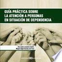 Descargar el libro libro Guía Práctica Sobre La Atención A Personas En Situación De Dependencia