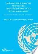 Descargar el libro libro Orígenes Y Fundamentos Prácticos Del Mantenimiento De La Paz En Las Naciones Unidas.