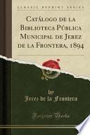 libro Catálogo De La Biblioteca Pública Municipal De Jerez De La Frontera, 1894 (classic Reprint)