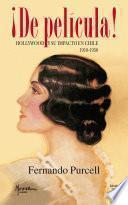 Descargar el libro libro ¡de Película! Hollywood Y Su Impacto En Chile 1910 1950