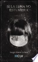 Descargar el libro libro Si La Luna No Estuviera