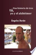 Descargar el libro libro Una Historia De Tres Tú, Yo, Y El Alzhéimer