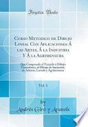 libro Curso Metodico De Dibujo Lineal Con Aplicaciones Á Las Artes, Á La Industria Y Á La Agrimensura, Vol. 1