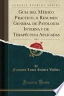 Descargar el libro libro Guia Del Médico Practico, O Resumen General De Patologia Interna Y De Terapéutica Aplicadas, Vol. 9 (classic Reprint)