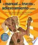 Descargar el libro libro Manual De Trucos Y Adiestramiento Canino, El (color + 30 Fichas De Trucos)