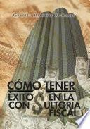 Descargar el libro libro CÓmo Tener Éxito En La Consultoria Fiscal