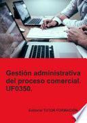 libro Gestión Administrativa Del Proceso Comercial. Uf0350.