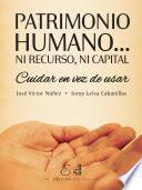 Descargar el libro libro Patrimonio Humano... Ni Recurso, Ni Capital