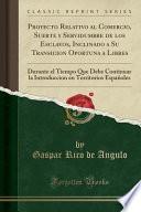 libro Proyecto Relativo Al Comercio, Suerte Y Servidumbre De Los Esclavos, Inclinado A Su Transicion Oportuna A Libres