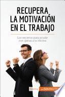 libro Recupera La Motivación En El Trabajo