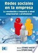 Descargar el libro libro Redes Sociales En La Empresa. La Revolución E Impulso A Nivel Empresarial Y Profesional