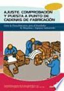 Descargar el libro libro Ajuste, Comprobacion Y Puesta A Punto De Cadenas De Fabricacion: Guia De Procedimientos Para El Instalador De Maquinas Y Equipos Industriales.
