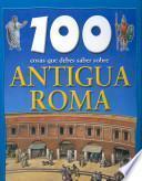 libro Cien Cosas Que Debes Saber Sobre Antigua Roma