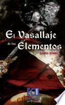 Descargar el libro libro El Vasallaje De Los Elementos
