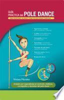 Descargar el libro libro Guía Práctica Del Pole Dance