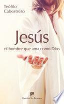 Descargar el libro libro Jesús, El Hombre Que Ama Como Dios
