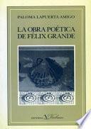 Descargar el libro libro La Obra Poética De Félix Grande