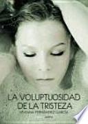 Descargar el libro libro La Voluptuosidad De La Tristeza